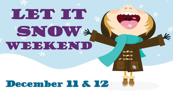 Let it Snow Weekend